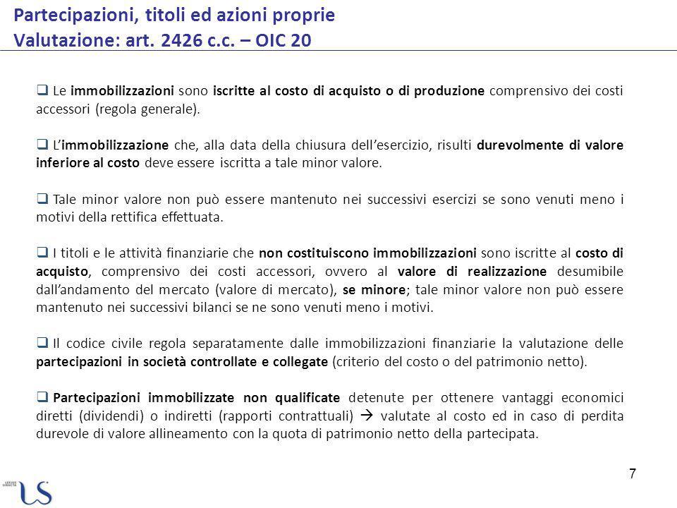 7 Partecipazioni, titoli ed azioni proprie Valutazione: art. 2426 c.c. – OIC 20 Le immobilizzazioni sono iscritte al costo di acquisto o di produzione