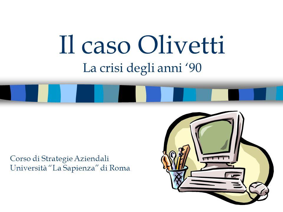 WELCOME Il caso Olivetti La crisi degli anni 90 Corso di Strategie Aziendali Università La Sapienza di Roma