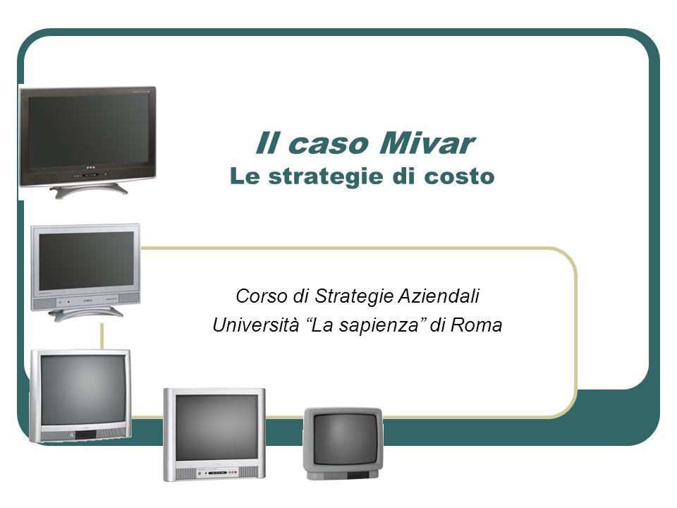 Il caso Mivar Le strategie di costo Corso di Strategie Aziendali Università La sapienza di Roma