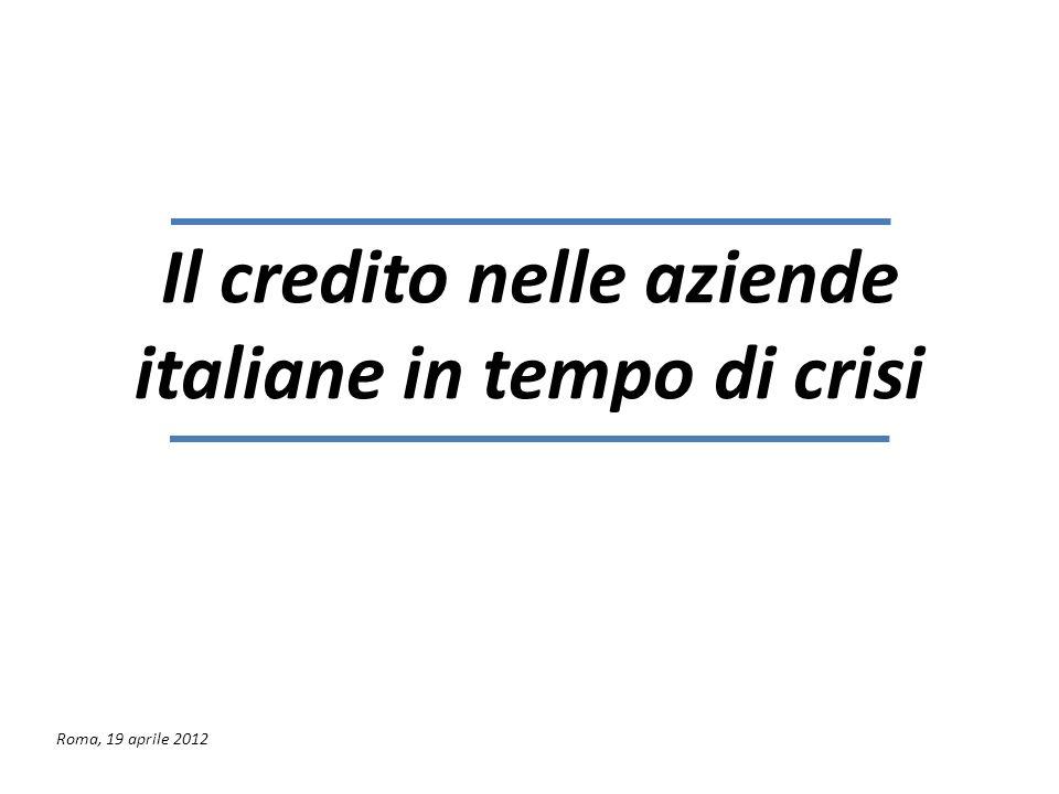 Il credito nelle aziende italiane in tempo di crisi Roma, 19 aprile 2012