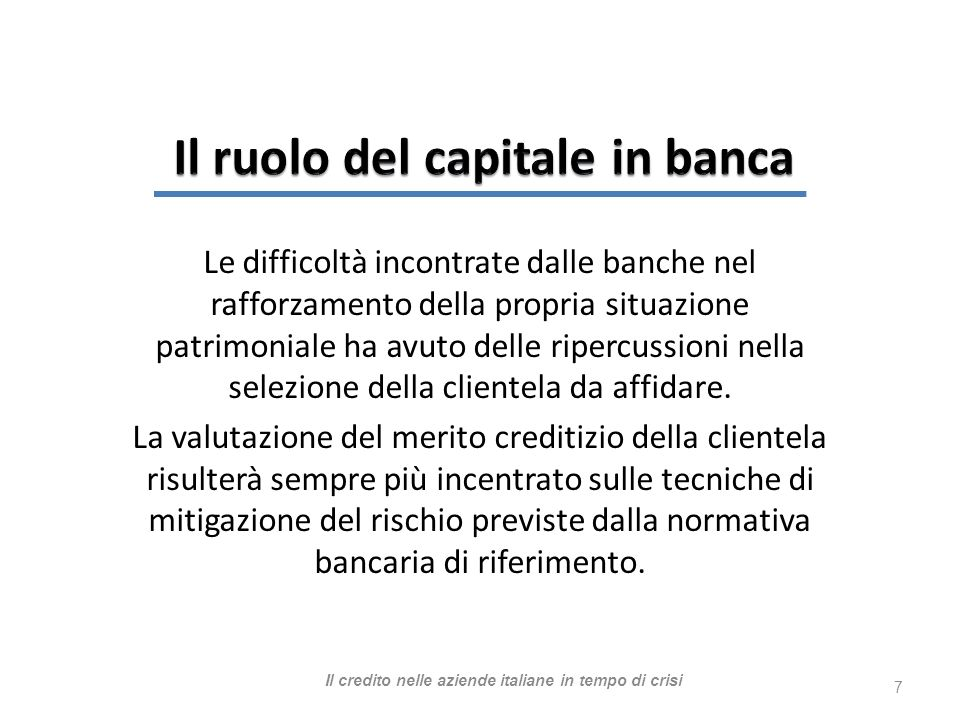 Le difficoltà incontrate dalle banche nel rafforzamento della propria situazione patrimoniale ha avuto delle ripercussioni nella selezione della clientela da affidare.