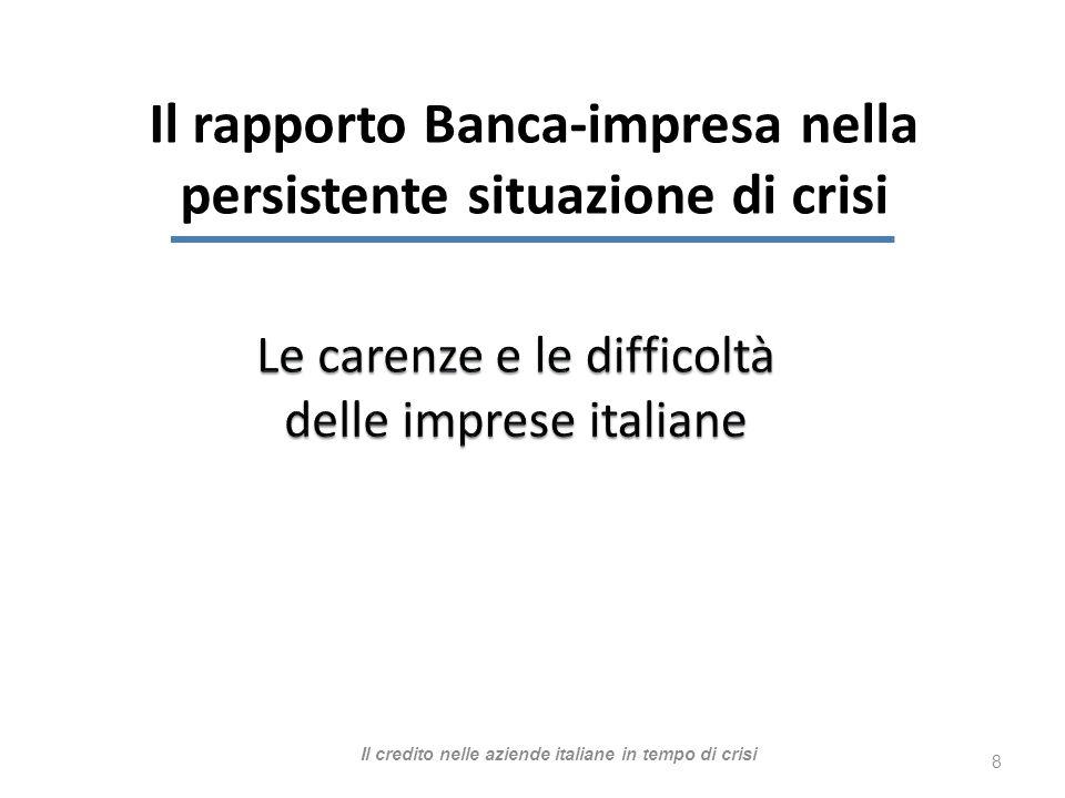 Il rapporto Banca-impresa nella persistente situazione di crisi 8 Il credito nelle aziende italiane in tempo di crisi