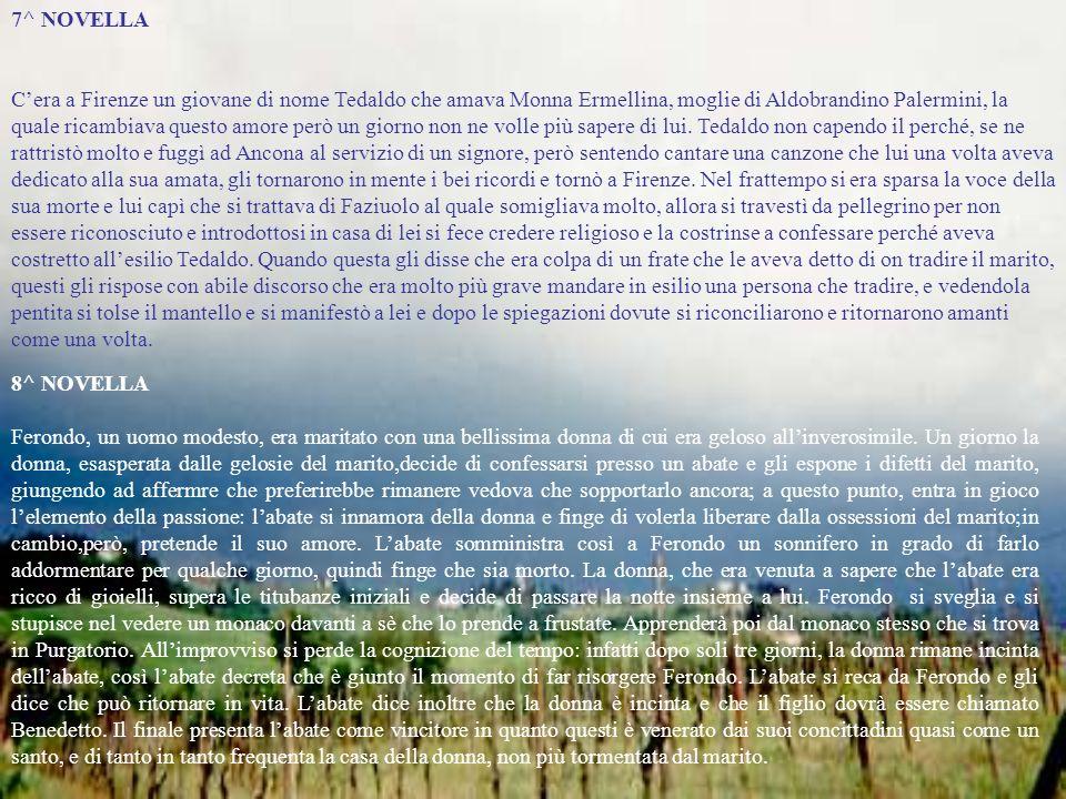 7^ NOVELLA Cera a Firenze un giovane di nome Tedaldo che amava Monna Ermellina, moglie di Aldobrandino Palermini, la quale ricambiava questo amore per