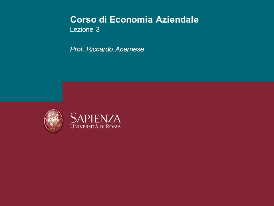 Lezione 3 Prof. Riccardo Acernese Corso di Economia Aziendale