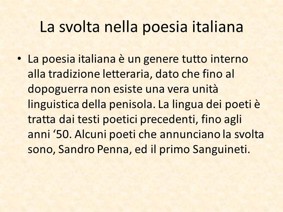 La svolta nella poesia italiana La poesia italiana è un genere tutto interno alla tradizione letteraria, dato che fino al dopoguerra non esiste una ve
