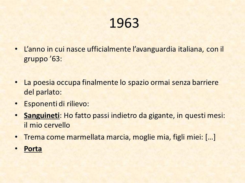 1963 Lanno in cui nasce ufficialmente lavanguardia italiana, con il gruppo 63: La poesia occupa finalmente lo spazio ormai senza barriere del parlato: