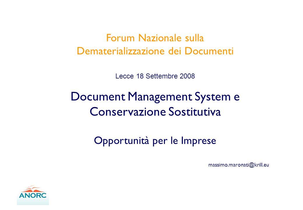 Forum Nazionale sulla Dematerializzazione dei Documenti Lecce 18 Settembre 2008 Document Management System e Conservazione Sostitutiva Opportunità per le Imprese massimo.maronati@krill.eu