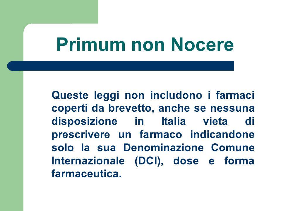 Primum non Nocere Queste leggi non includono i farmaci coperti da brevetto, anche se nessuna disposizione in Italia vieta di prescrivere un farmaco in