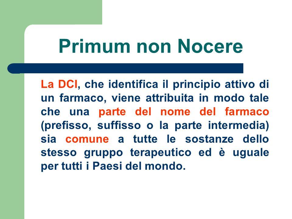 Primum non Nocere La DCI, che identifica il principio attivo di un farmaco, viene attribuita in modo tale che una parte del nome del farmaco (prefisso
