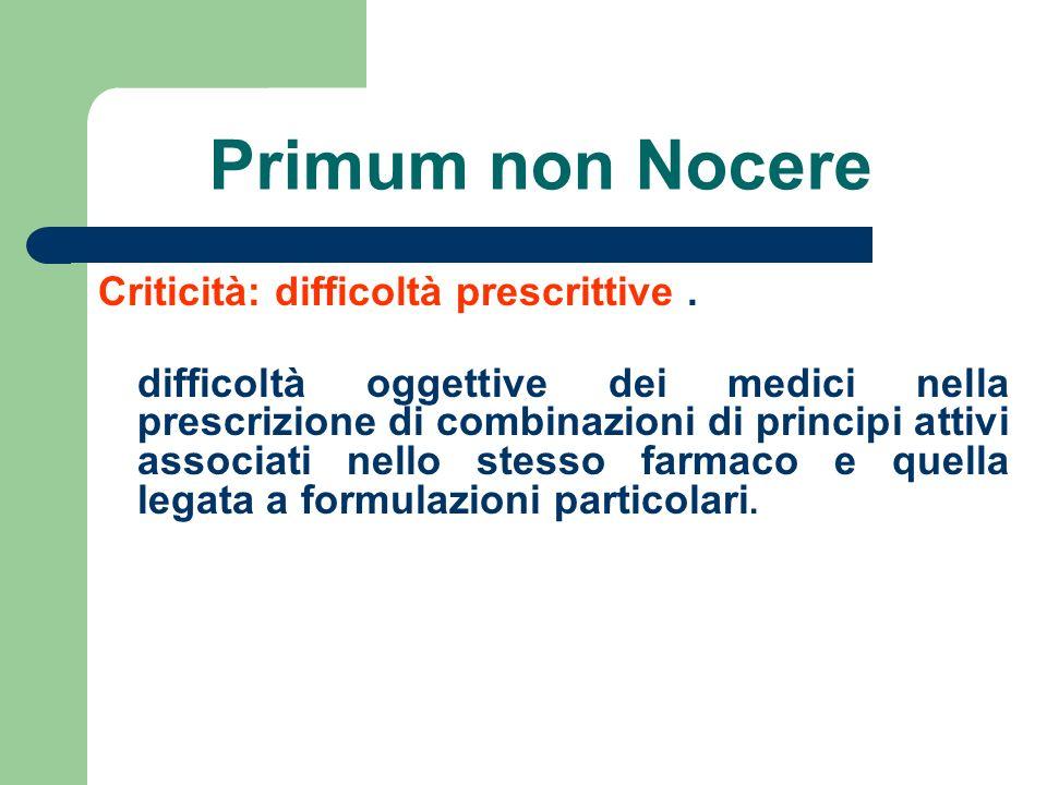 Primum non Nocere Criticità: difficoltà prescrittive. difficoltà oggettive dei medici nella prescrizione di combinazioni di principi attivi associati