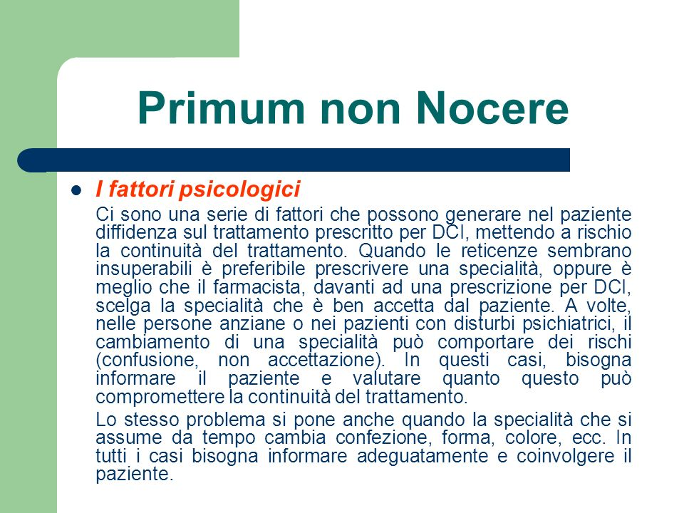 Primum non Nocere I fattori psicologici Ci sono una serie di fattori che possono generare nel paziente diffidenza sul trattamento prescritto per DCI,