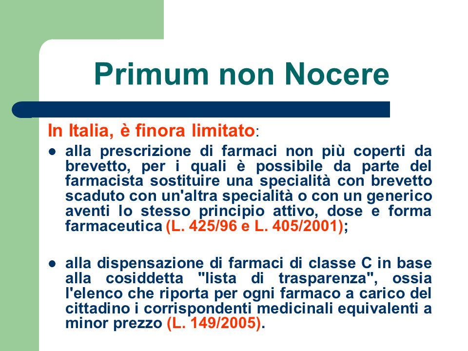 Primum non Nocere In Italia, è finora limitato : alla prescrizione di farmaci non più coperti da brevetto, per i quali è possibile da parte del farmac