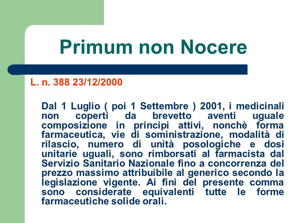 Primum non Nocere L. n. 388 23/12/2000 Dal 1 Luglio ( poi 1 Settembre ) 2001, i medicinali non coperti da brevetto aventi uguale composizione in princ