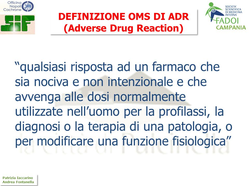 CAMPANIA Patrizia Iaccarino Andrea Fontanella Patrizia Iaccarino Andrea Fontanella qualsiasi risposta ad un farmaco che sia nociva e non intenzionale