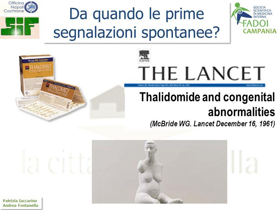 CAMPANIA Patrizia Iaccarino Andrea Fontanella Patrizia Iaccarino Andrea Fontanella Da quando le prime segnalazioni spontanee? Thalidomide and congenit