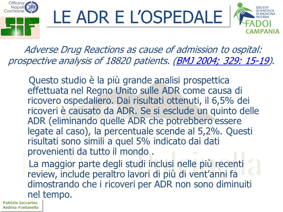 CAMPANIA Patrizia Iaccarino Andrea Fontanella Patrizia Iaccarino Andrea Fontanella LE ADR E LOSPEDALE Adverse Drug Reactions as cause of admission to ospital: prospective analysis of 18820 patients.