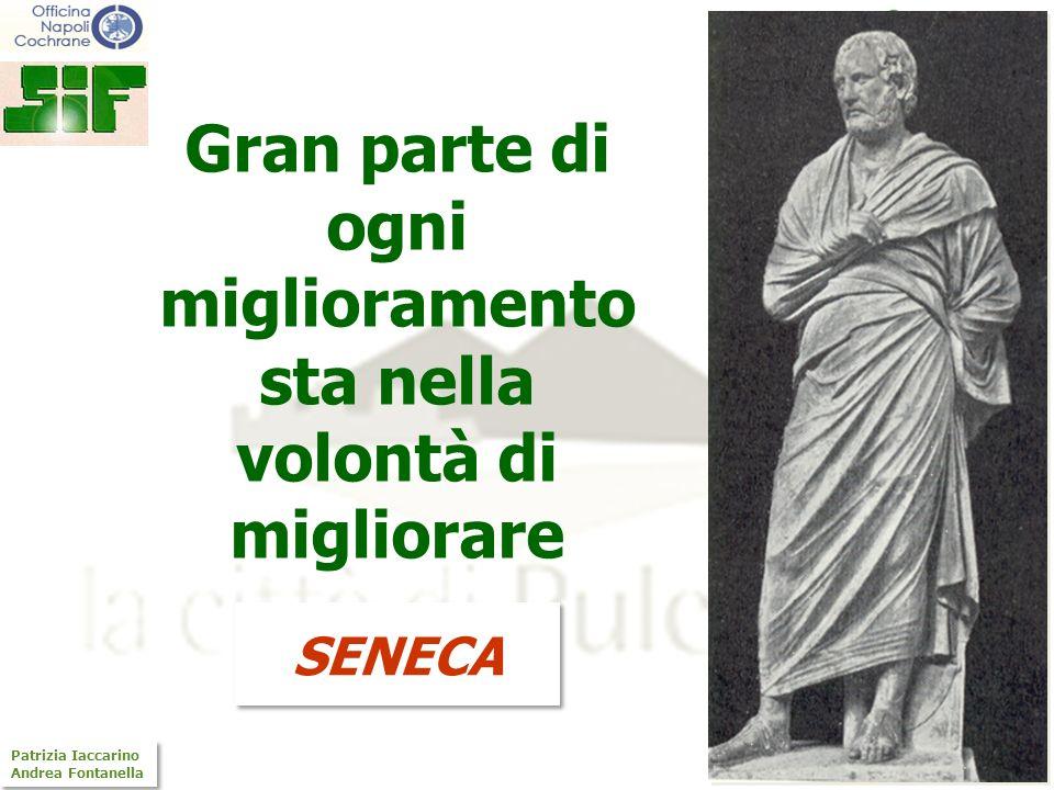 CAMPANIA Patrizia Iaccarino Andrea Fontanella Patrizia Iaccarino Andrea Fontanella SENECA Gran parte di ogni miglioramento sta nella volontà di miglio