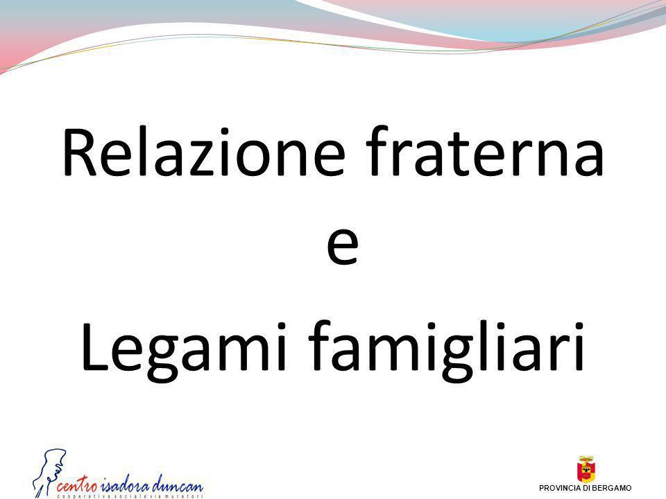 Relazione fraterna e Legami famigliari PROVINCIA DI BERGAMO