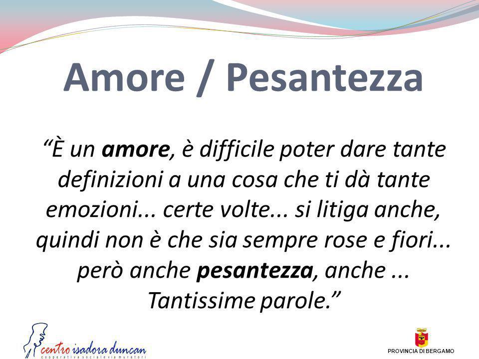 Amore / Pesantezza È un amore, è difficile poter dare tante definizioni a una cosa che ti dà tante emozioni... certe volte... si litiga anche, quindi