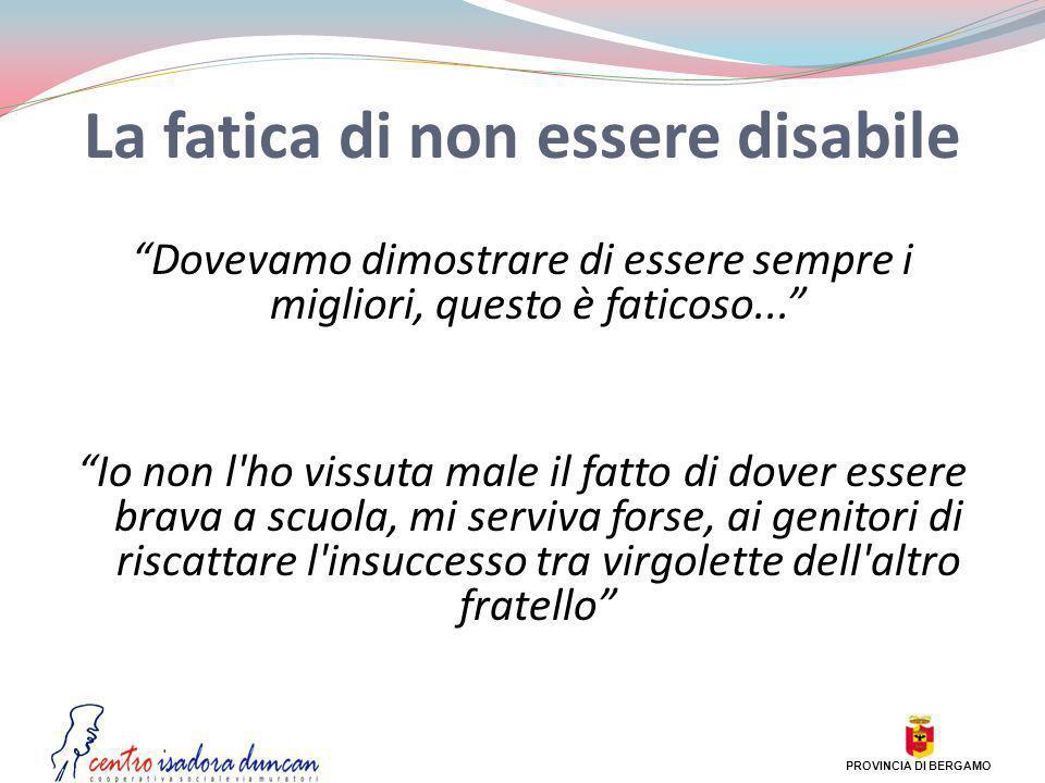 La fatica di non essere disabile Dovevamo dimostrare di essere sempre i migliori, questo è faticoso... Io non l'ho vissuta male il fatto di dover esse