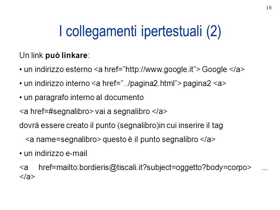 I collegamenti ipertestuali (2) Un link può linkare: un indirizzo esterno Google un indirizzo interno pagina2 un paragrafo interno al documento vai a