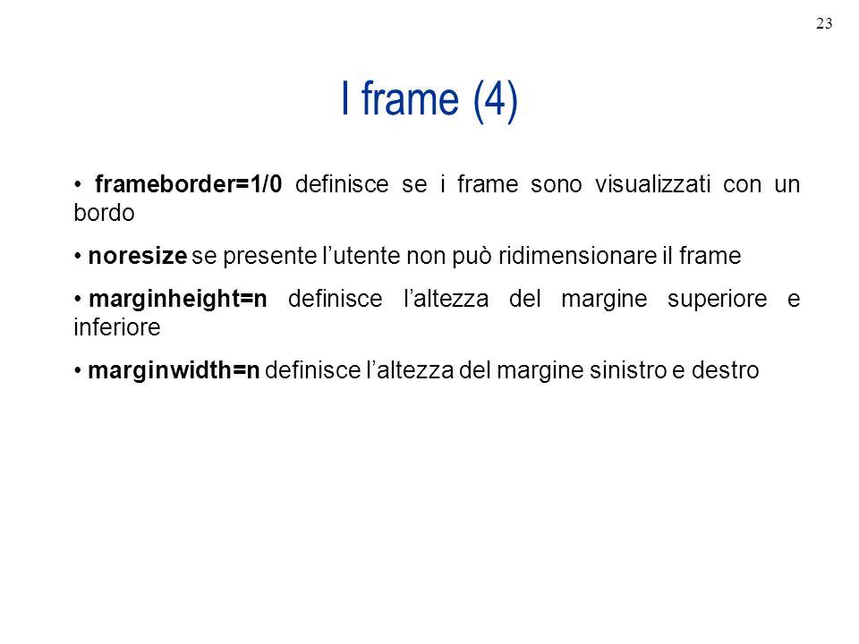 I frame (4) frameborder=1/0 definisce se i frame sono visualizzati con un bordo noresize se presente lutente non può ridimensionare il frame marginhei