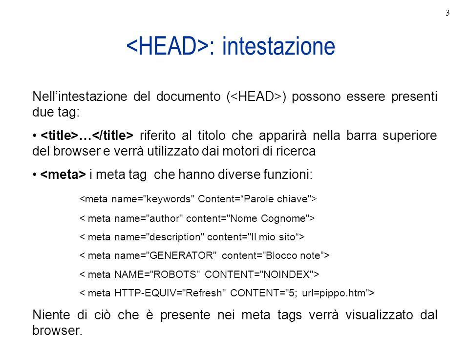 : intestazione Nellintestazione del documento ( ) possono essere presenti due tag: … riferito al titolo che apparirà nella barra superiore del browser