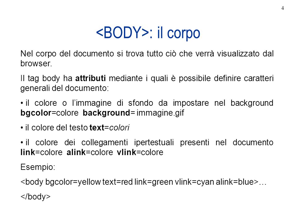: il corpo Nel corpo del documento si trova tutto ciò che verrà visualizzato dal browser. Il tag body ha attributi mediante i quali è possibile defini