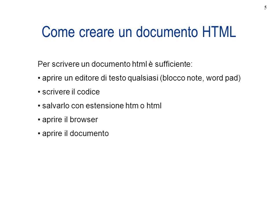 Come creare un documento HTML Per scrivere un documento html è sufficiente: aprire un editore di testo qualsiasi (blocco note, word pad) scrivere il c