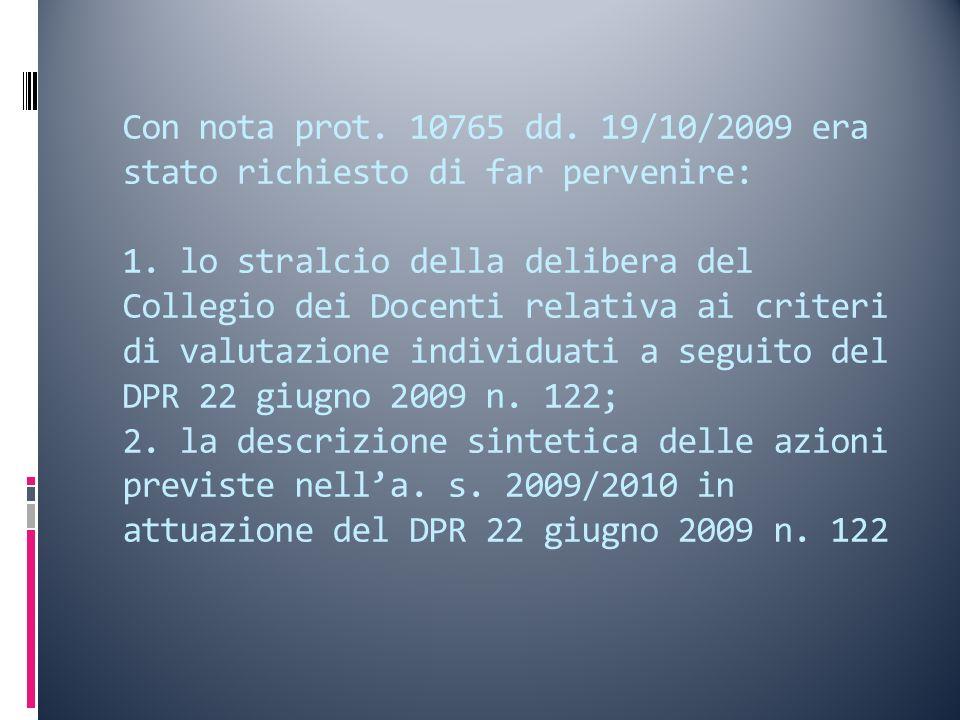 Con nota prot. 10765 dd. 19/10/2009 era stato richiesto di far pervenire: 1.