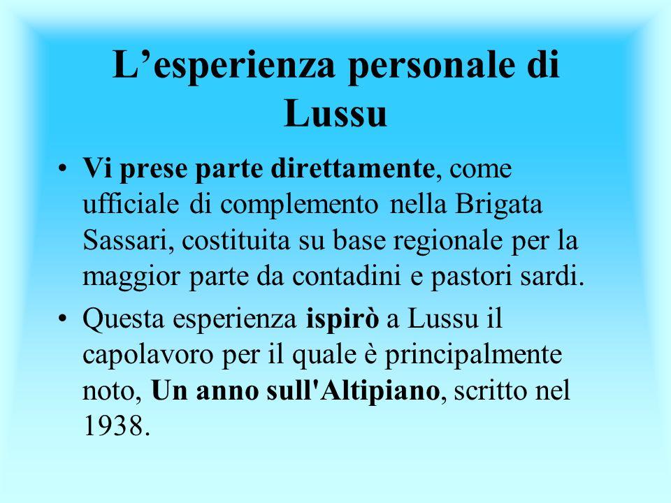 Lesperienza personale di Lussu Vi prese parte direttamente, come ufficiale di complemento nella Brigata Sassari, costituita su base regionale per la m