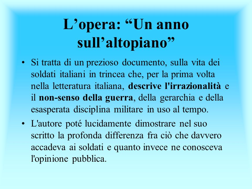 Lopera: Un anno sullaltopiano Si tratta di un prezioso documento, sulla vita dei soldati italiani in trincea che, per la prima volta nella letteratura