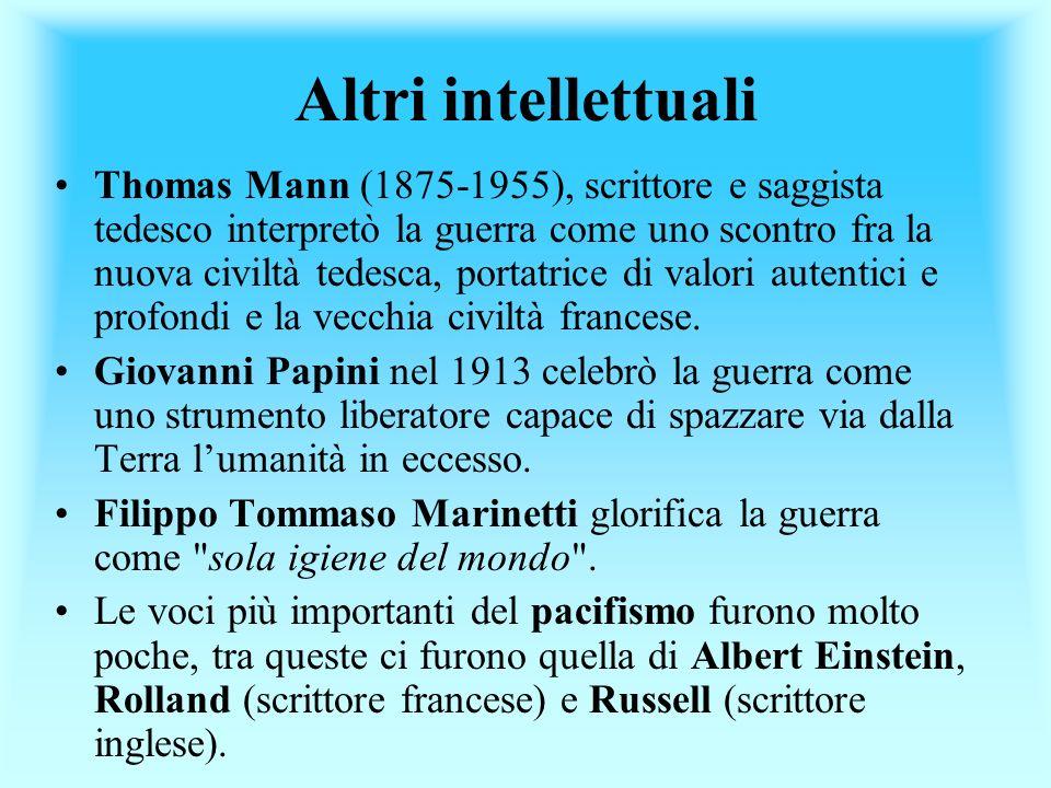 Altri intellettuali Thomas Mann (1875-1955), scrittore e saggista tedesco interpretò la guerra come uno scontro fra la nuova civiltà tedesca, portatri