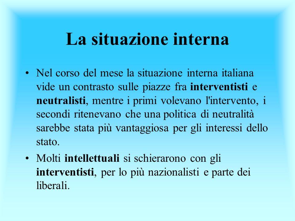 La situazione interna Nel corso del mese la situazione interna italiana vide un contrasto sulle piazze fra interventisti e neutralisti, mentre i primi