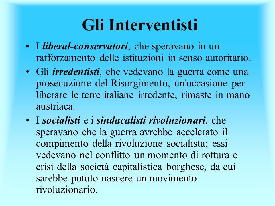 Gli Interventisti I liberal-conservatori, che speravano in un rafforzamento delle istituzioni in senso autoritario. Gli irredentisti, che vedevano la