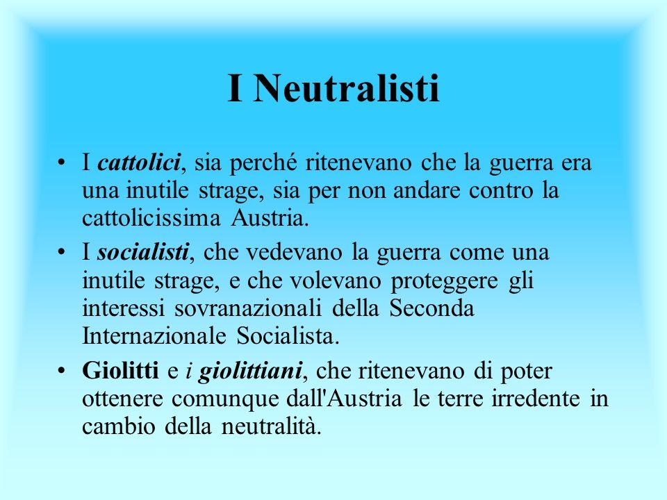 I Neutralisti I cattolici, sia perché ritenevano che la guerra era una inutile strage, sia per non andare contro la cattolicissima Austria. I socialis