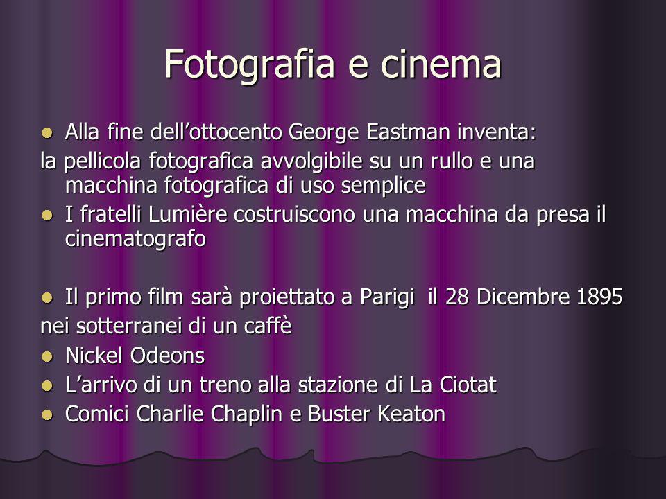 Fotografia e cinema Alla fine dellottocento George Eastman inventa: Alla fine dellottocento George Eastman inventa: la pellicola fotografica avvolgibi