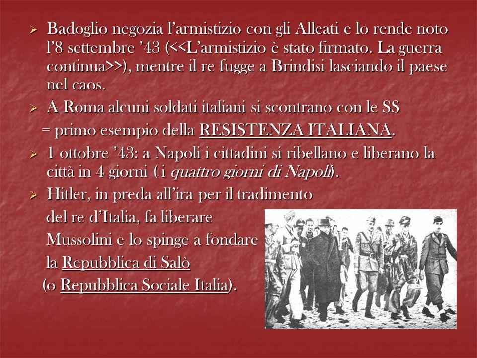 Badoglio negozia larmistizio con gli Alleati e lo rende noto l8 settembre 43 ( >), mentre il re fugge a Brindisi lasciando il paese nel caos. Badoglio