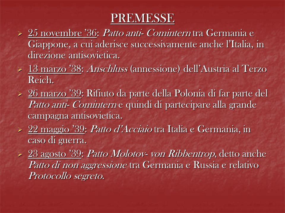 PREMESSE 25 novembre 36: Patto anti- Comintern tra Germania e Giappone, a cui aderisce successivamente anche lItalia, in direzione antisovietica. 25 n