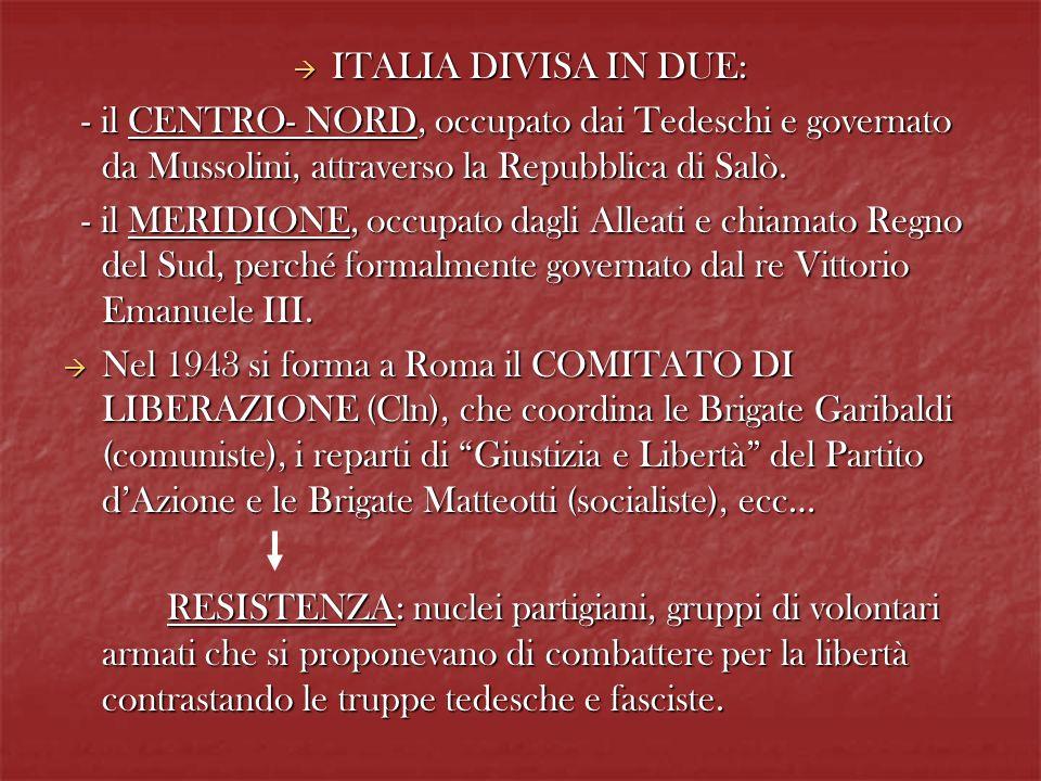ITALIA DIVISA IN DUE: ITALIA DIVISA IN DUE: - il CENTRO- NORD, occupato dai Tedeschi e governato da Mussolini, attraverso la Repubblica di Salò. - il