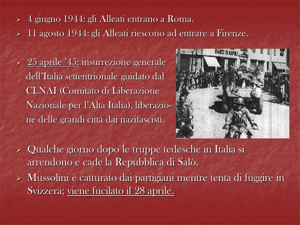 4 giugno 1944: gli Alleati entrano a Roma. 4 giugno 1944: gli Alleati entrano a Roma. 11 agosto 1944: gli Alleati riescono ad entrare a Firenze. 11 ag
