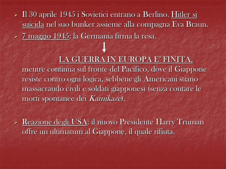 Il 30 aprile 1945 i Sovietici entrano a Berlino. Hitler si suicida nel suo bunker assieme alla compagna Eva Braun. Il 30 aprile 1945 i Sovietici entra