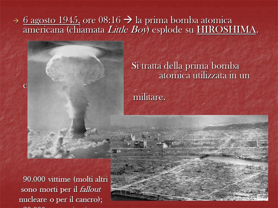 6 agosto 1945, ore 08:16 la prima bomba atomica americana (chiamata Little Boy) esplode su HIROSHIMA. 6 agosto 1945, ore 08:16 la prima bomba atomica
