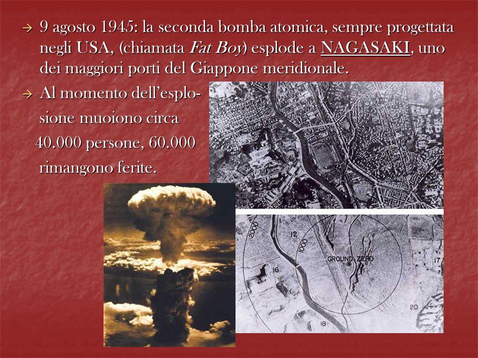 9 agosto 1945: la seconda bomba atomica, sempre progettata negli USA, (chiamata Fat Boy) esplode a NAGASAKI, uno dei maggiori porti del Giappone merid