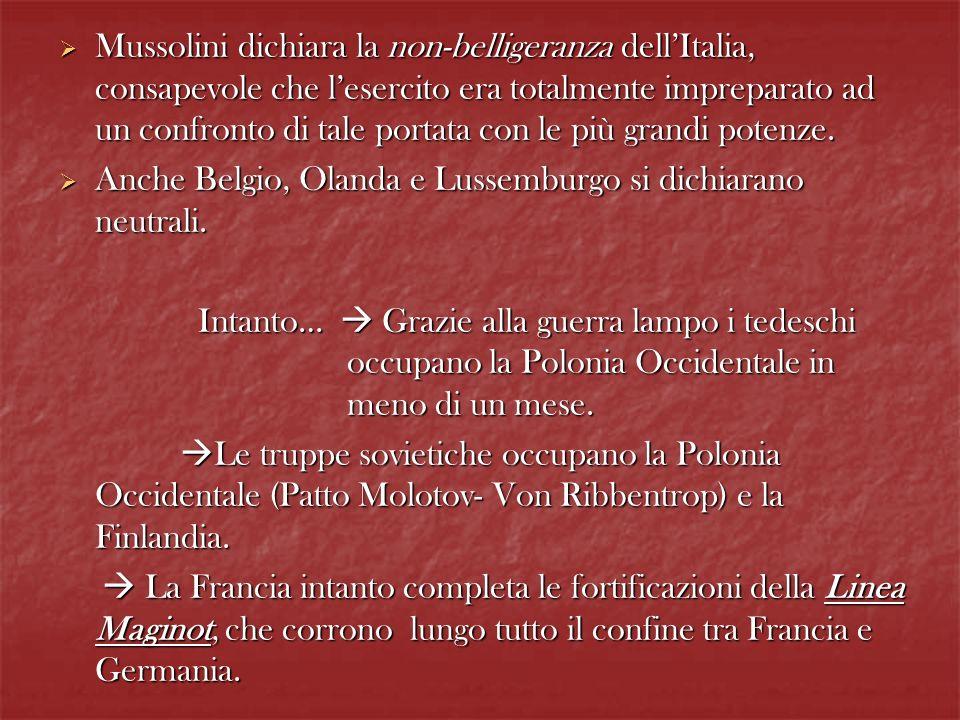 Mussolini dichiara la non-belligeranza dellItalia, consapevole che lesercito era totalmente impreparato ad un confronto di tale portata con le più gra