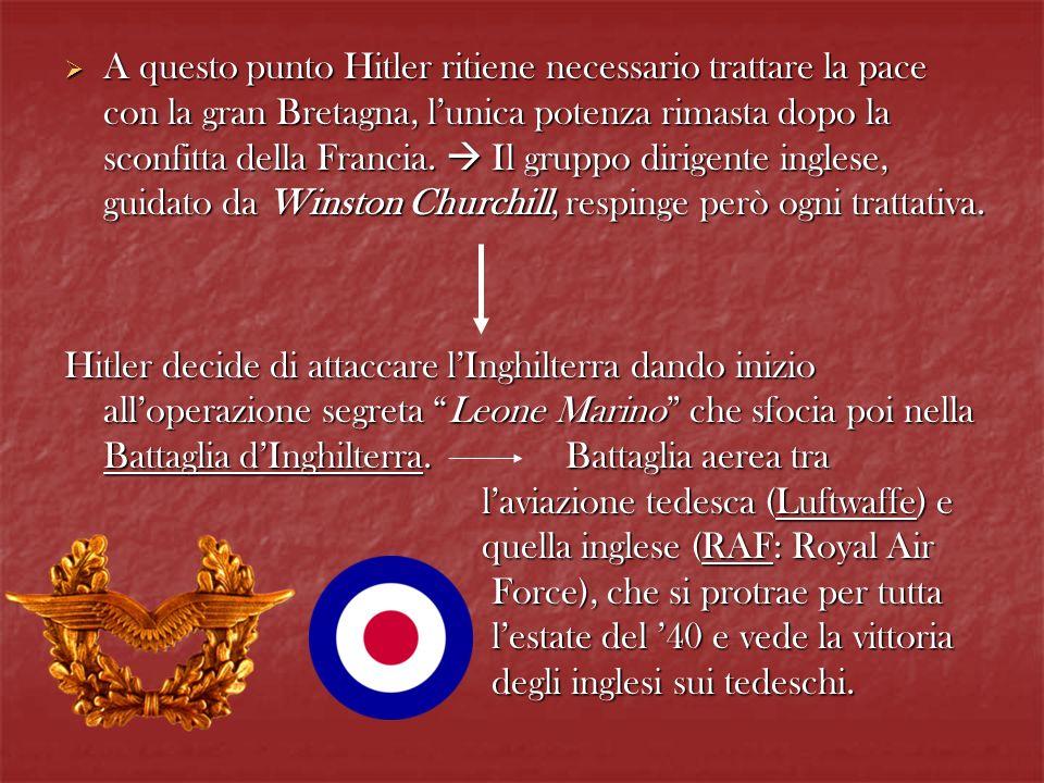A questo punto Hitler ritiene necessario trattare la pace con la gran Bretagna, lunica potenza rimasta dopo la sconfitta della Francia. Il gruppo diri