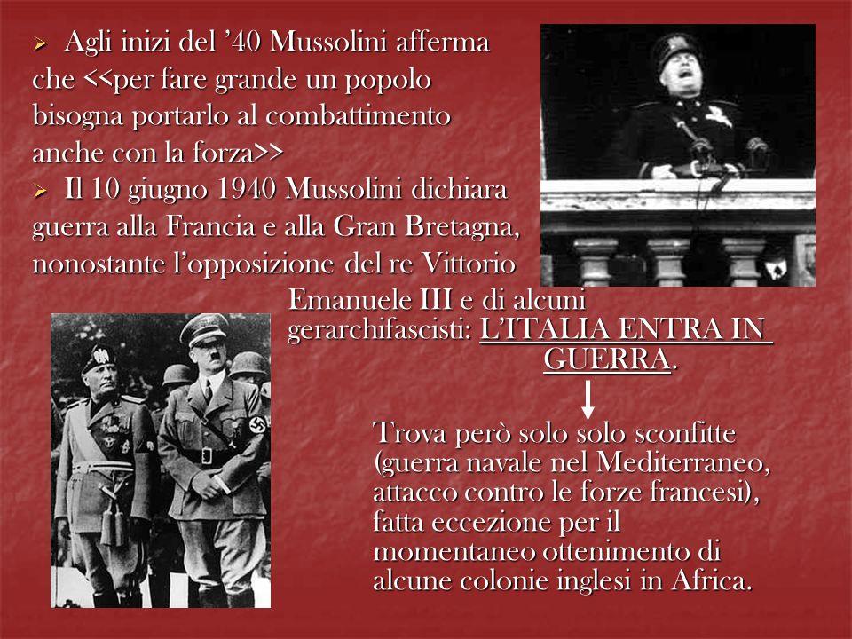 Agli inizi del 40 Mussolini afferma Agli inizi del 40 Mussolini afferma che <<per fare grande un popolo bisogna portarlo al combattimento anche con la