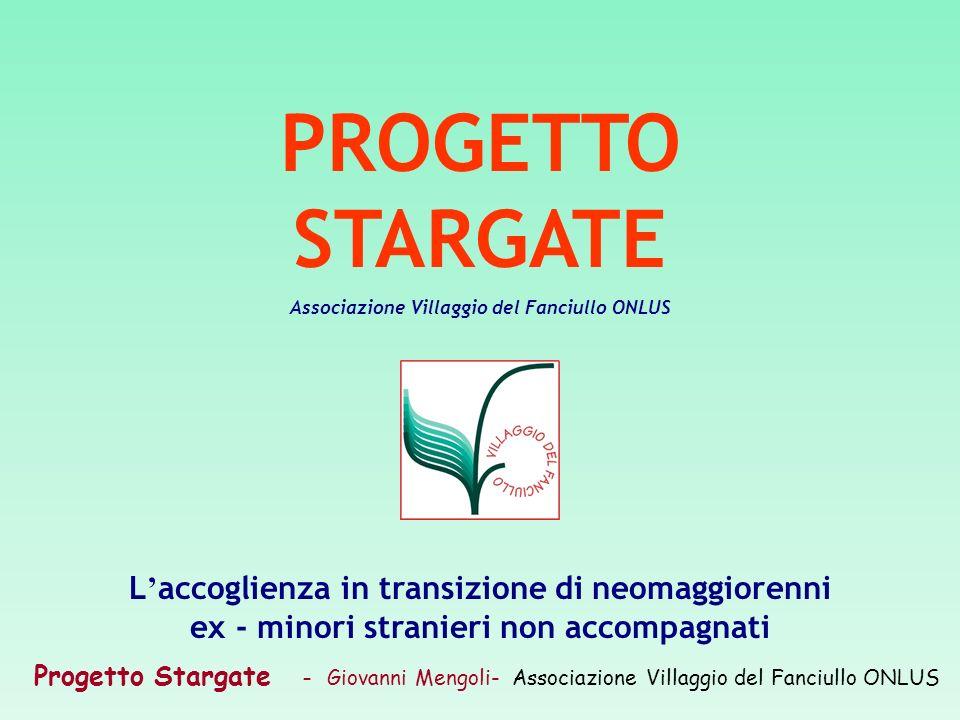 Progetto Stargate – Giovanni Mengoli- Associazione Villaggio del Fanciullo ONLUS PROGETTO STARGATE Associazione Villaggio del Fanciullo ONLUS L accogl