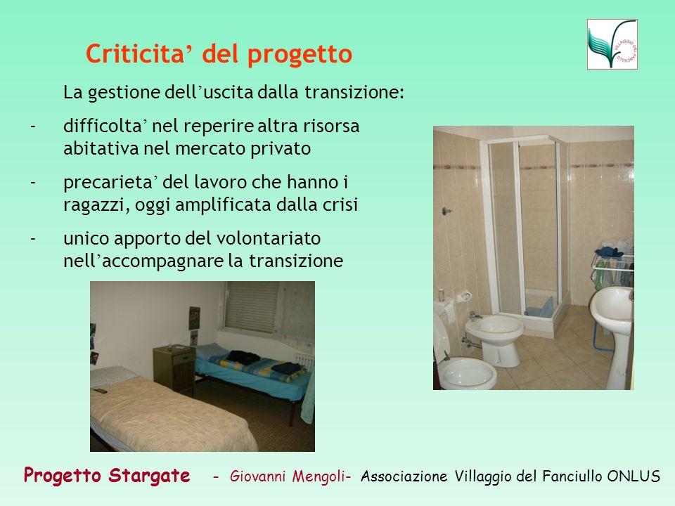 Progetto Stargate – Giovanni Mengoli- Associazione Villaggio del Fanciullo ONLUS Criticita del progetto La gestione dell uscita dalla transizione: -di