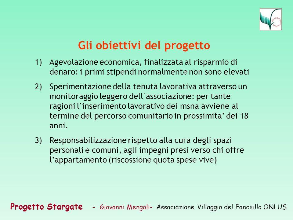 Progetto Stargate – Giovanni Mengoli- Associazione Villaggio del Fanciullo ONLUS Gli obiettivi del progetto 1)Agevolazione economica, finalizzata al r